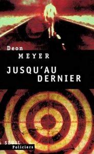 Première de couverture de Jusqu'au dernier - Deon Meyer