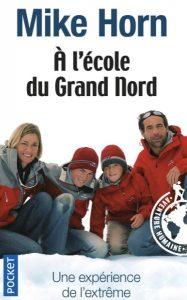 Première de couverture A l'école du Grand Nord - Mike Horn