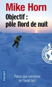 Première de couverture Objectif : Pôle Nord de nuit - Mike Horn