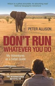 Première de couverture Whatever You Do, Don't Run: True Tales of a Botswana Safari Guide - Peter Allison
